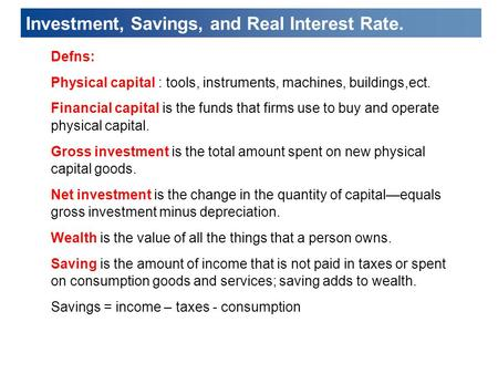 Defns: Physical capital : tools, instruments, machines, buildings,ect. Financial capital is the funds that firms use to buy and operate physical capital.