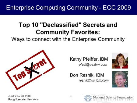 Enterprise Computing Community - ECC 2009 June 21 – 23, 2009 Poughkeepsie, New York 1 Top 10 Declassified Secrets and Community Favorites: Ways to connect.