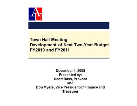 Town Hall Meeting Development of Next Two-Year Budget FY2010 and FY2011 December 4, 2008 Presented by: Scott Bass, Provost and Don Myers, Vice President.