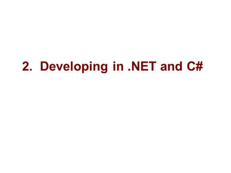 "2. Developing in.NET and C#. 2 Microsoft Objectives ""Microsoft.NET development is based on an underlying framework of tools and classes. These tools and."