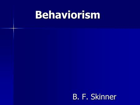 Behaviorism B. F. Skinner. B.F. Skinner (1904- 1990)