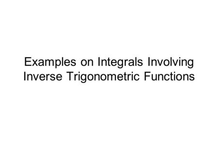 Examples on Integrals Involving Inverse Trigonometric Functions.