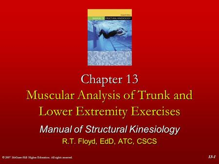 © 2007 McGraw-Hill Higher Education. All rights reserved. 13-1 Chapter 13 Muscular Analysis of Trunk and Lower Extremity Exercises Manual of Structural.