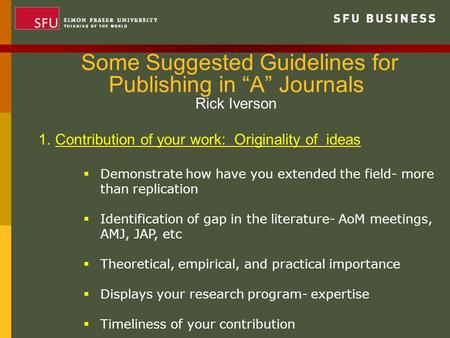 "Some Suggested Guidelines for Publishing in ""A"" Journals Rick Iverson 1.Contribution of your work: Originality of ideas  Demonstrate how have you extended."