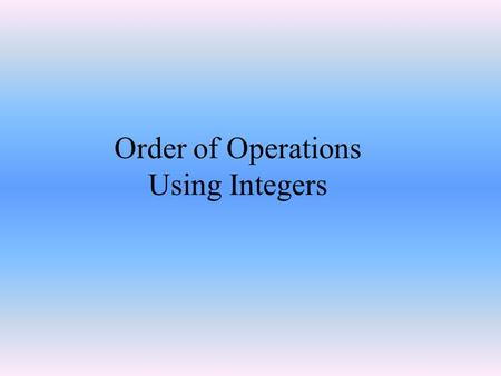 "Order of Operations Using Integers. ""Operators"" & ""Terms""… 12 -5 + -3 -6 TermsOperators."