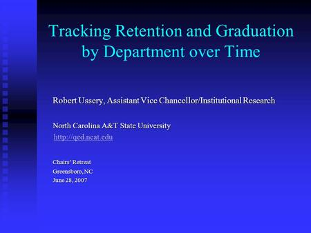 Tracking Retention and Graduation by Department over Time Robert Ussery, Assistant Vice Chancellor/Institutional Research Robert Ussery, Assistant Vice.