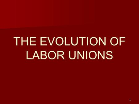 1 THE EVOLUTION OF LABOR UNIONS. 2 Chapter Objectives   Describe the partnering of labor and management that is evolving in some sectors.   Describe.