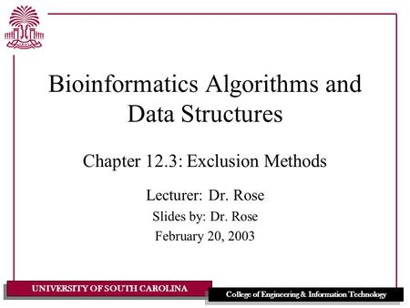 UNIVERSITY OF SOUTH CAROLINA College of Engineering & Information Technology Bioinformatics Algorithms and Data Structures Chapter 12.3: Exclusion Methods.