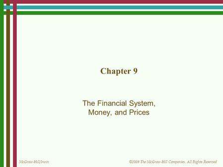 McGraw-Hill/Irwin © 2009 The McGraw-Hill Companies, All Rights Reserved Chapter 9 The Financial System, Money, and Prices.