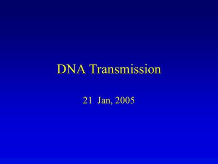 DNA Transmission 21 Jan, 2005. Overview DNA replication is prerequisite to cell division. DNA is replicated by using each strand as template for synthesis.