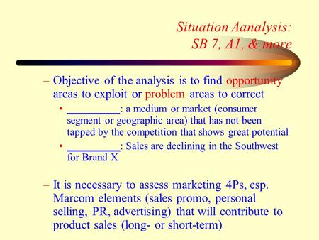 Situation Aanalysis: SB 7, A1, & more –Objective of the analysis is to find opportunity areas to exploit or problem areas to correct __________: a medium.