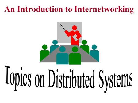 An Introduction to Internetworking. Algorithm for client-server communication with UDP (connectionless) A SERVER A CLIENT Create a server-socket (listener)and.
