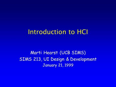 Introduction to HCI Marti Hearst (UCB SIMS) SIMS 213, UI Design & Development January 21, 1999.