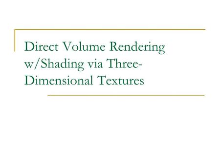 Direct Volume Rendering w/Shading via Three- Dimensional Textures.