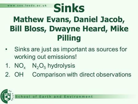 Sinks Mathew Evans, Daniel Jacob, Bill Bloss, Dwayne Heard, Mike Pilling Sinks are just as important as sources for working out emissions! 1.NO x N 2 O.