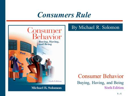 Consumers Rule Consumer Behavior By Michael R. Solomon