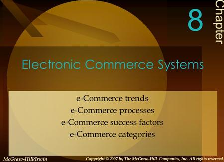 Electronic Commerce Systems e-Commerce trends e-Commerce processes e-Commerce success factors e-Commerce categories Chapter 8 McGraw-Hill/Irwin Copyright.