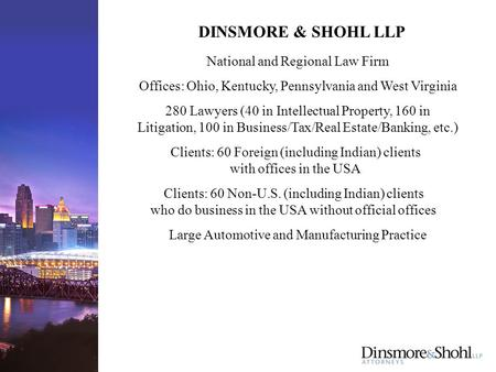 DINSMORE & SHOHL LLP Offices: Ohio, Kentucky, Pennsylvania and West Virginia 280 Lawyers (40 in Intellectual Property, 160 in Litigation, 100 in Business/Tax/Real.