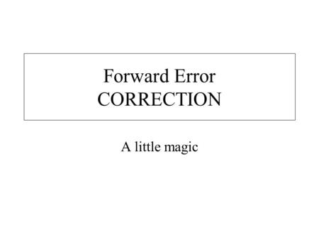 Forward Error CORRECTION A little magic. Hamming in perspective Typically errors are corrected with retransmission. Hamming lets the receiver determine.