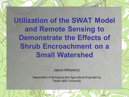 Utilization of the SWAT Model and Remote Sensing to Demonstrate the Effects of Shrub Encroachment on a Small Watershed Jason Afinowicz Department of Biological.