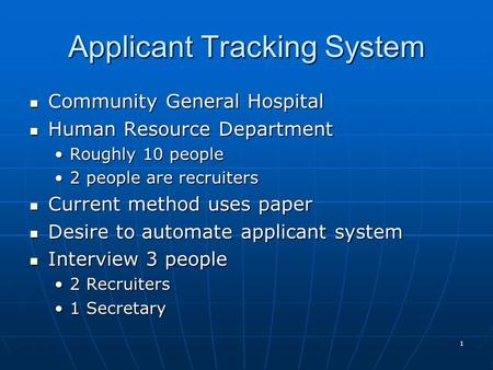 1 Applicant Tracking System Community General Hospital Community General Hospital Human Resource Department Human Resource Department Roughly 10 peopleRoughly.