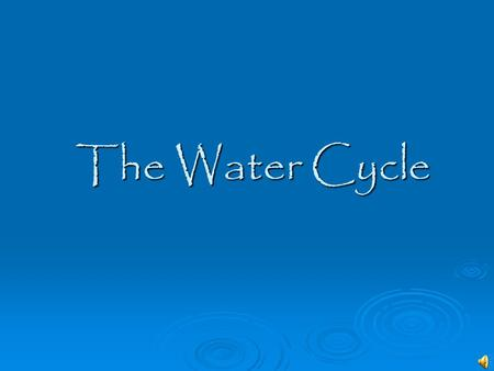 The Water Cycle The Cycle  Water is constantly being cycled between the atmosphere, the ocean and land. This cycling is a very important process that.