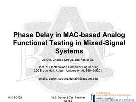 04/26/2006VLSI Design & Test Seminar Series 1 Phase Delay in <strong>MAC</strong>-based Analog Functional Testing in Mixed-Signal Systems Jie Qin, Charles Stroud, and Foster.