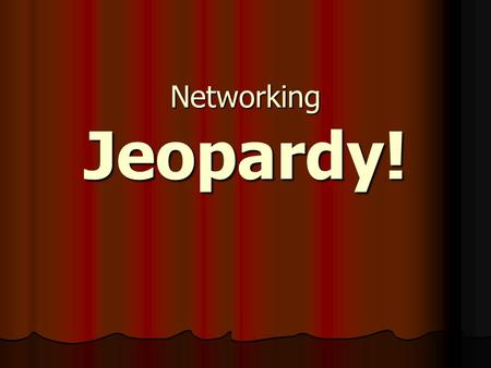 Networking Jeopardy!. Topologies Transmission Media OSI/RMStandards Hardware Components 100 200 300 400 500.