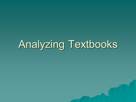 Analyzing Textbooks.  Readability: this refers to the appropriateness of the content and the presentation of that content for the readers. If it is written.