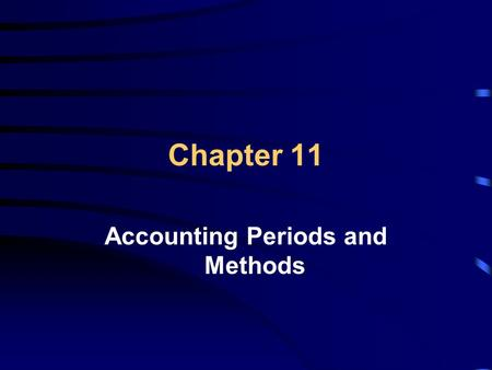 Chapter 11 Accounting Periods and Methods. Learning Objectives Explain the rules for adopting and changing an accounting period Explain the differences.