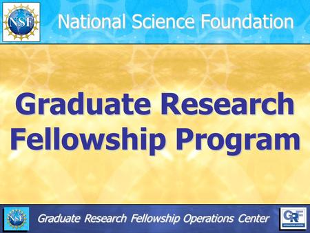 Graduate Research Fellowship Program National Science Foundation Graduate Research Fellowship Operations Center.