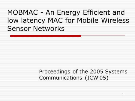 1 MOBMAC - An Energy Efficient and low latency MAC for Mobile Wireless Sensor Networks Proceedings of the 2005 Systems Communications (ICW ' 05)