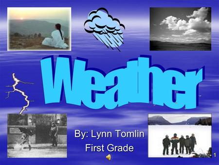 By: Lynn Tomlin First Grade 1 Table of Contents  Introduction…………………….1 Introduction…………………….  Table of Contents,,,,,,,,,,,,,,,,,,, 2  What is Weather?...................