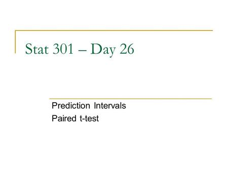 Stat 301 – Day 26 Prediction Intervals Paired t-test.
