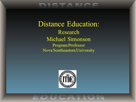 Distance Education: Research Michael Simonson Program Professor Nova Southeastern University.
