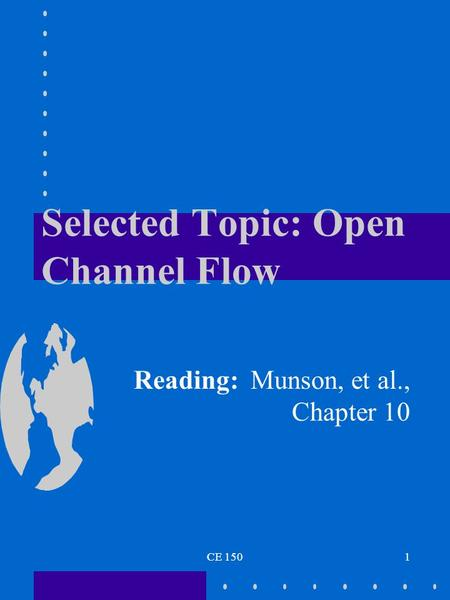 CE 1501 Selected Topic: Open Channel Flow Reading: Munson, et al., Chapter 10.