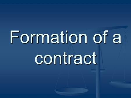 Formation of a contract. A contract is an agreement that is enforceable at law.