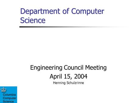 Department of Computer Science Engineering Council Meeting April 15, 2004 Henning Schulzrinne.