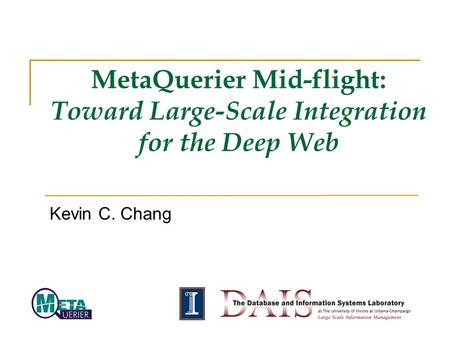 MetaQuerier Mid-flight: Toward Large-Scale Integration for the Deep Web Kevin C. Chang.