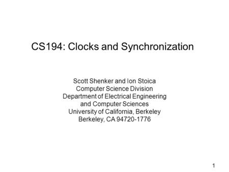 1 CS194: Clocks and Synchronization Scott Shenker and Ion Stoica Computer Science Division Department of Electrical Engineering and Computer Sciences University.