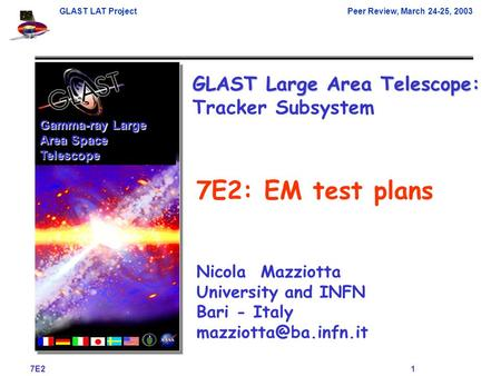 GLAST LAT ProjectPeer Review, March 24-25, 2003 7E2 1 Gamma-ray Large Area Space Telescope 7E2: EM test plans GLAST Large Area Telescope: GLAST Large Area.