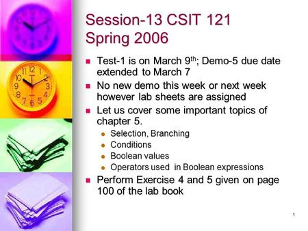 1 Session-13 CSIT 121 Spring 2006 Test-1 is on March 9 th ; Demo-5 due date extended to March 7 Test-1 is on March 9 th ; Demo-5 due date extended to.