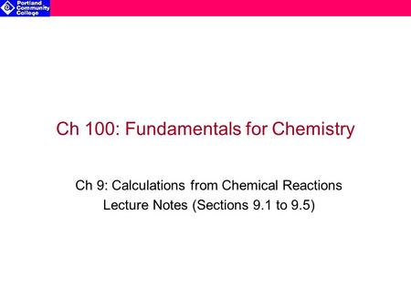 Ch 100: Fundamentals for Chemistry Ch 9: Calculations from Chemical Reactions Lecture Notes (Sections 9.1 to 9.5)