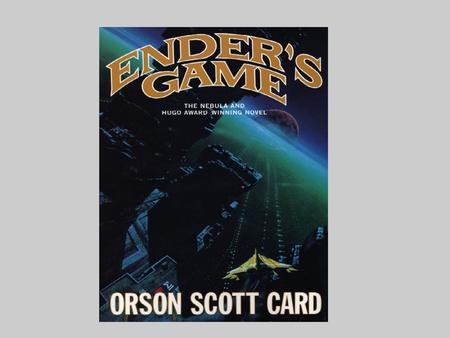By Orson Scott Card Was born August, 24, 1951 Famous for writing science fiction books.