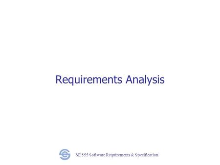 SE 555 Software Requirements & Specification Requirements Analysis.