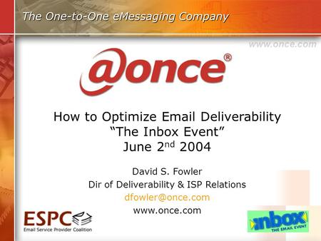 The One-to-One eMessaging Company David S. Fowler Dir of Deliverability & ISP Relations  How to Optimize  Deliverability.