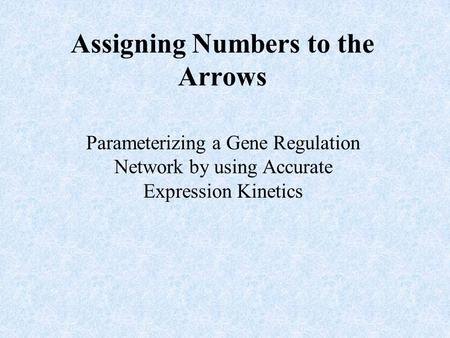 Assigning Numbers to the Arrows Parameterizing a Gene Regulation Network by using Accurate Expression Kinetics.