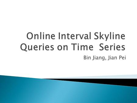 Bin Jiang, Jian Pei.  Problem Definition  An On-the-fly Method ◦ Interval Skyline Query Answering Algorithm ◦ Online Interval Skyline Query Algorithm.