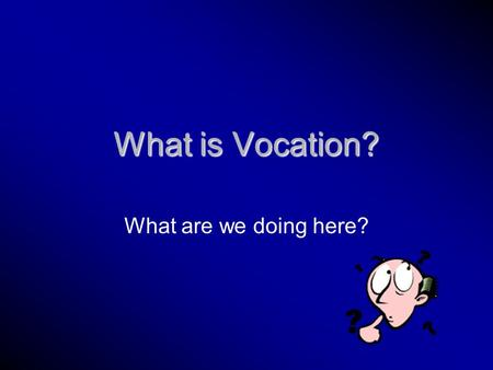 "What is Vocation? What are we doing here?. Vocation Defined Mark 12:30 ""And you shall love the Lord your God with all you heart, and with all your soul,"