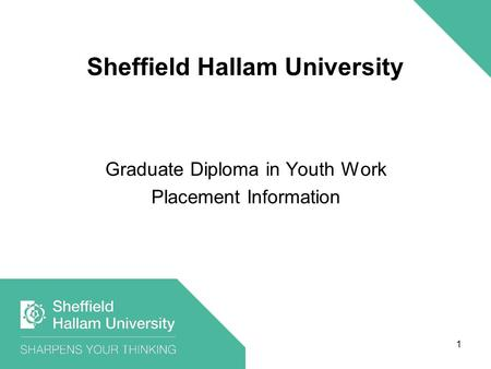1 Sheffield Hallam University Graduate Diploma in Youth Work Placement Information.